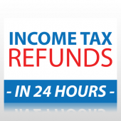 Income Tax Refunds in 24 Hours Sign Panel