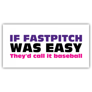 If Fastpitch Was Easy They'd Call it Baseball