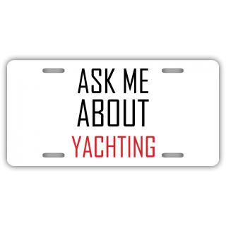 Ask Me About Yachting License Plate