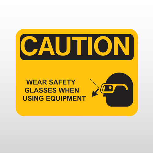 OSHA Caution Wear Safety Glasses When Using Equipment